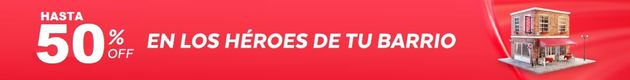 HASTA 50% OFF LOS HÉROES DE TU BARRIO